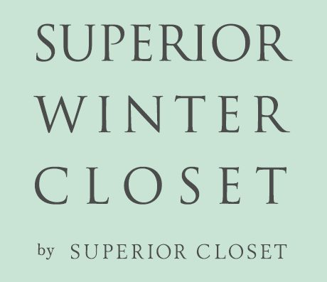 SUPERIOR WINTER CLOSET